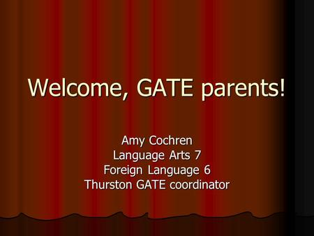 Welcome, GATE parents! Amy Cochren Language Arts 7 Foreign Language 6 Thurston GATE coordinator.