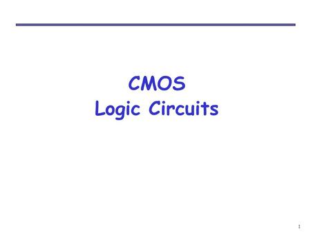 1 CMOS Logic Circuits. 2 Logic Values Logic values = {0, 1} A logic value, 0 or 1, is called as BInary DigiT or BIT. Physical states representing bits.