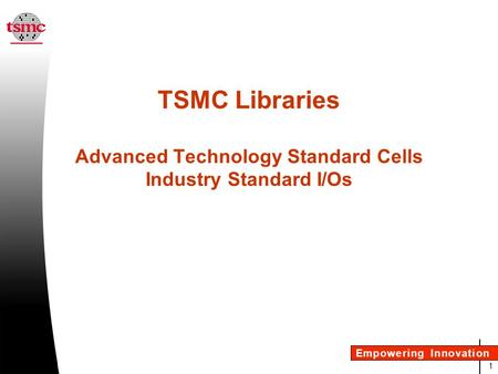 Library Features Standard cells 9 tracks, 600 cells