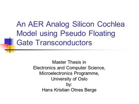An AER Analog Silicon Cochlea Model using Pseudo Floating Gate Transconductors Master Thesis in Electronics and Computer Science, Microelectronics Programme,