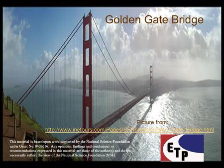 Golden Gate Bridge  Picture from: This material is based upon work supported by the National.