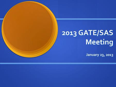 2013 GATE/SAS Meeting January 23, 2013. Differences between GATE and SAS GATE has 6 areas of identification GATE has 6 areas of identification Intellectual.