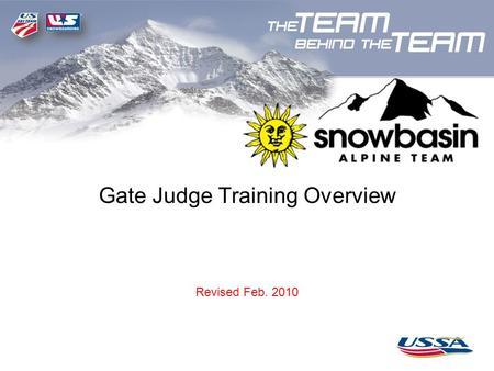 Gate Judge Training Overview Revised Feb. 2010. First Draft 12-29-07 Snowbasin 2009-2010 Host Race Schedule RaceMonthDay(s)Event(s)Race Series 1Snowbasin.