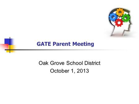 GATE Parent Meeting Oak Grove School District October 1, 2013.