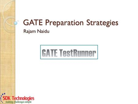 GATE Preparation Strategies Rajam Naidu. Disclaimer SDK Technologies entire liability under this Presentation is the following: The user is solely responsible.