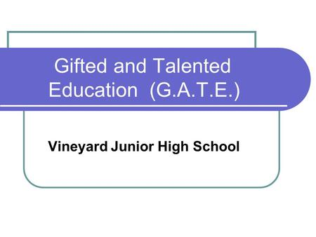 Gifted and Talented Education (G.A.T.E.) Vineyard Junior High School.
