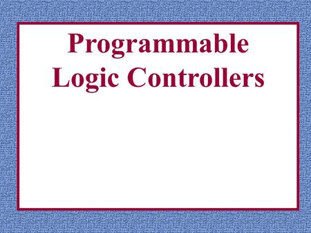 Programmable Logic Controllers. Chapter 4 Part 1 Fundamentals of Logic.