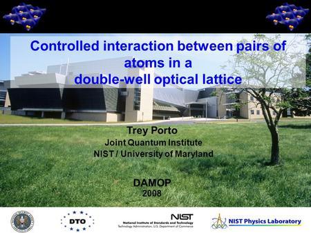 1 Trey Porto Joint Quantum Institute NIST / University of Maryland DAMOP 2008 Controlled interaction between pairs of atoms in a double-well optical lattice.