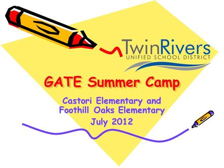 GATE Summer Camp Castori Elementary and Foothill Oaks Elementary July 2012.