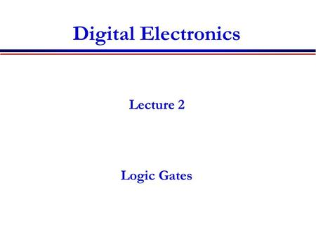 Digital Electronics Lecture 2 Logic Gates. Lecture 2 outline Announcement: