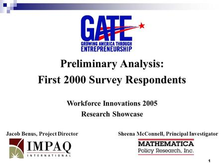 1 Preliminary Analysis: First 2000 Survey Respondents Workforce Innovations 2005 Research Showcase Jacob Benus, Project DirectorSheena McConnell, Principal.