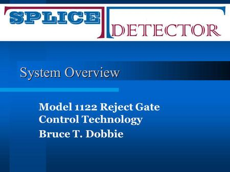System Overview Model 1122 Reject Gate Control Technology Bruce T. Dobbie.