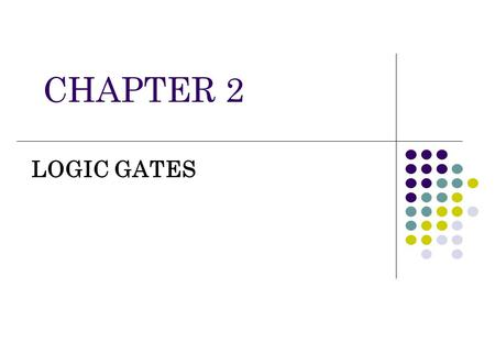 CHAPTER 2 LOGIC GATES.