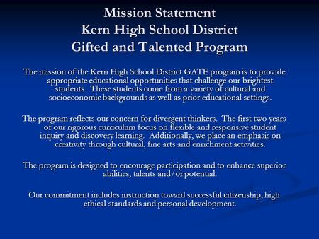 Mission Statement Kern High School District Gifted and Talented Program The mission of the Kern High School District GATE program is to provide appropriate.
