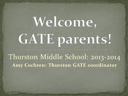 Thurston Middle School: 2013-2014 Amy Cochren: Thurston GATE coordinator.