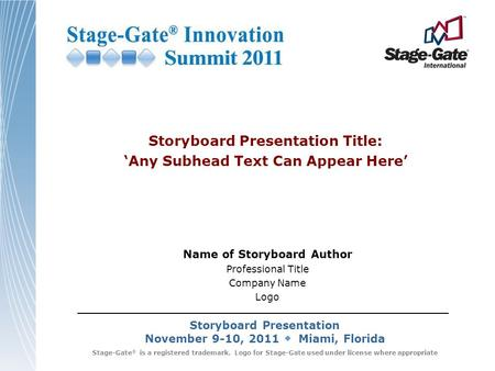 Storyboard Presentation November 9-10, 2011 Miami, Florida Stage-Gate ® is a registered trademark. Logo for Stage-Gate used under license where appropriate.