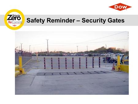 Safety Reminder – Security Gates. Security Gates There is an increase in motor vehicle accidents at all Security Gates.