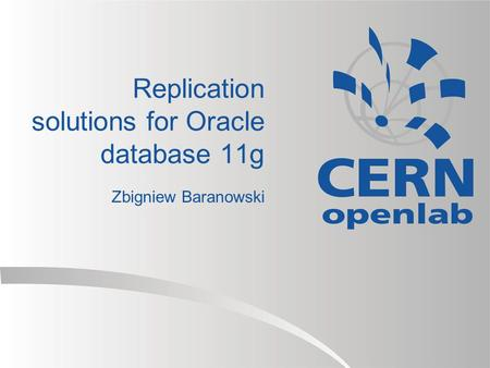 Replication solutions for Oracle database 11g Zbigniew Baranowski.