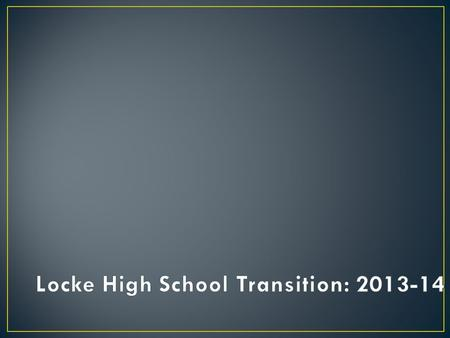 Locke is re-organizing to: provide more support to 9 th grade students develop a stronger united school culture provide greater access to all courses.
