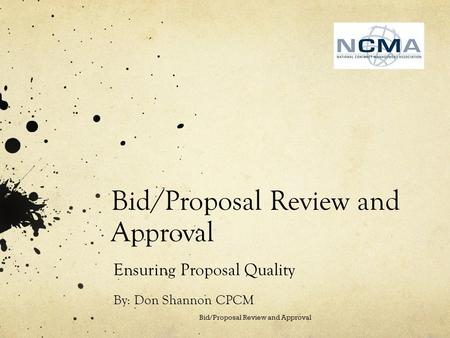 Bid/Proposal Review and Approval Ensuring Proposal Quality By: Don Shannon CPCM Bid/Proposal Review and Approval.