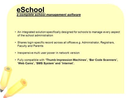 eSchool An integrated solution specifically designed for schools to manage every aspect of the school administration Shares login specific record across.