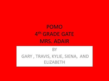 POMO 4th GRADE GATE MRS. ADAIR