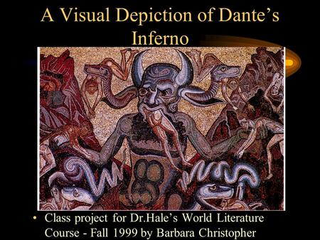 A Visual Depiction of Dantes Inferno Class project for Dr.Hales World Literature Course - Fall 1999 by Barbara Christopher.