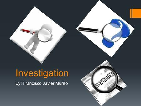 Investigation By: Francisco Javier Murillo. Definitions from internet.
