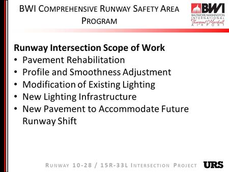 R UNWAY 10-28 / 15R-33L I NTERSECTION P ROJECT BWI C OMPREHENSIVE R UNWAY S AFETY A REA P ROGRAM Runway Intersection Scope of Work Pavement Rehabilitation.