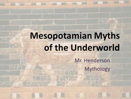 Mesopotamian Myths of the Underworld