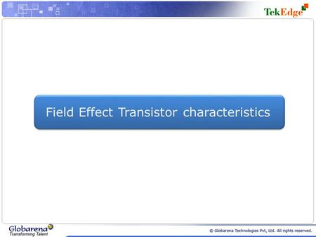 Field Effect Transistor characteristics. FETs vs BJTs Similarities: Amplifiers Switching devices Impedance matching circuits Differences: FETs are voltage.