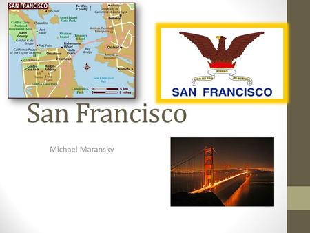 San Francisco Michael Maransky. General Information Population: 776, 700 The official language of San Francisco is English, but Spanish and Chinese is.