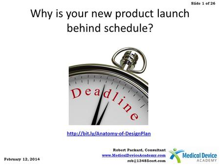 Robert Packard, Consultant  February 12, 2014 Slide 1 of 26 Why is your new product launch behind schedule?
