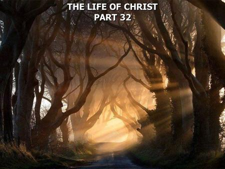 THE LIFE OF CHRIST PART 32 THE LIFE OF CHRIST PART 32.
