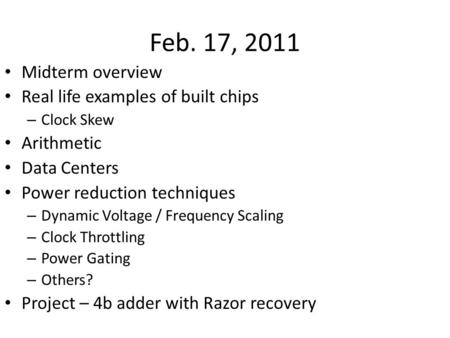 Feb. 17, 2011 Midterm overview Real life examples of built chips – Clock Skew Arithmetic Data Centers Power reduction techniques – Dynamic Voltage / Frequency.