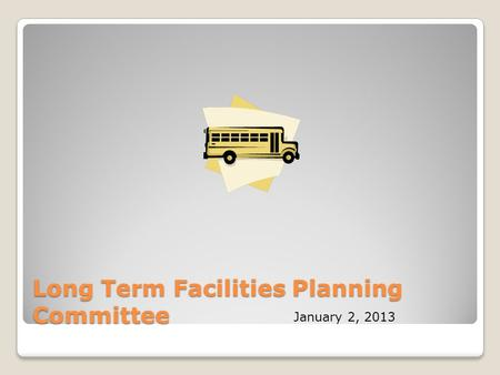 Long Term Facilities Planning Committee January 2, 2013.
