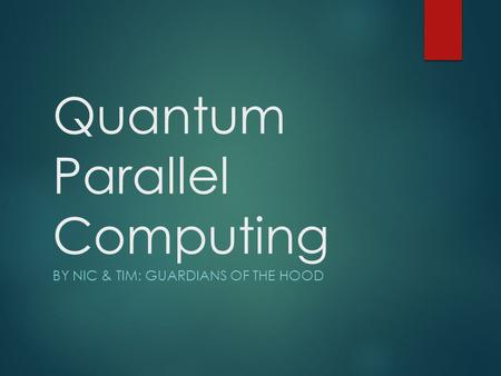 Quantum Parallel Computing BY NIC & TIM: GUARDIANS OF THE HOOD.