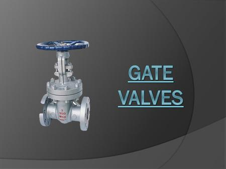 Structure A gate valve has a movable gate that is raised and lowered by turning a hand wheel at the top to turn a screw which raises or lowers the gate.