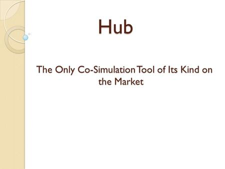 Hub The Only Co-Simulation Tool of Its Kind on the Market The Only Co-Simulation Tool of Its Kind on the Market.