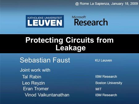 Protecting Circuits from Leakage Sebastian Rome La Sapienza, January 18, 2009 Joint work with KU Leuven Tal Rabin Leo Reyzin Eran Tromer Vinod.