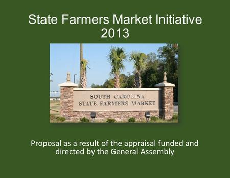 State Farmers Market Initiative 2013 Proposal as a result of the appraisal funded and directed by the General Assembly.