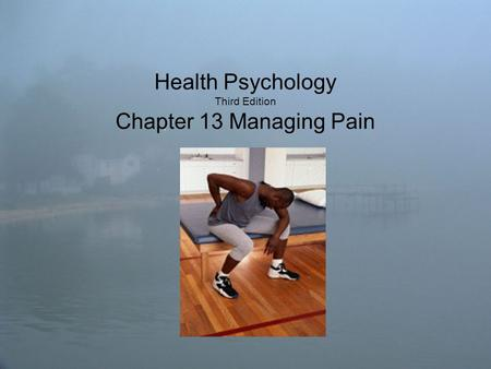 Health Psychology Third Edition Chapter 13 Managing Pain.