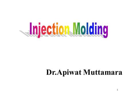 Injection Molding Dr.Apiwat Muttamara.
