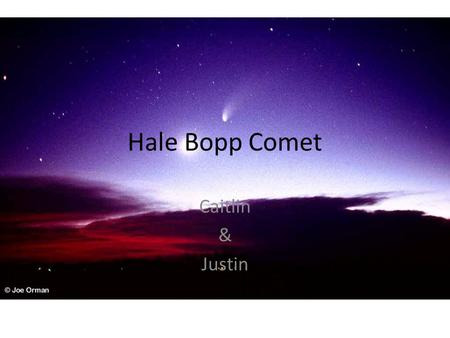 Hale Bopp Comet Caitlin & Justin. Discovery First observed on July 23, 1995. Most widely observed comet of the 20 th century. Visible to naked a for a.