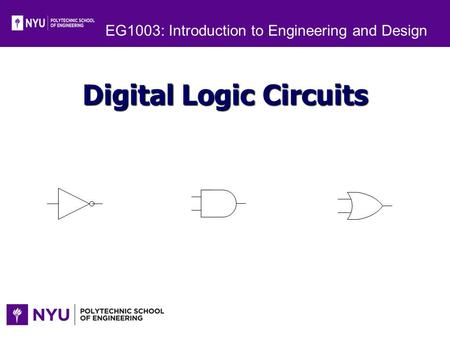 EG1003: Introduction to Engineering and Design Digital Logic Circuits.