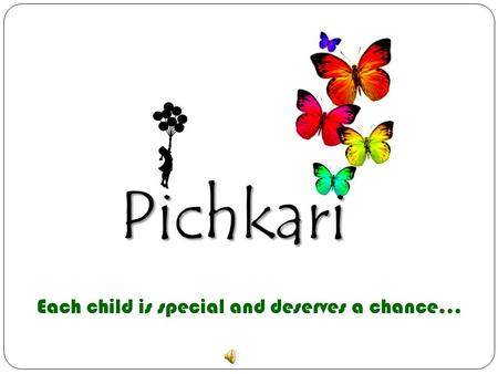 Pichkari Each child is special and deserves a chance…