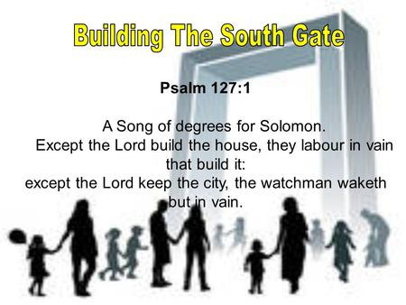 Psalm 127:1 A Song of degrees for Solomon. Except the Lord build the house, they labour in vain that build it: except the Lord keep the city, the watchman.