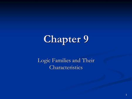 Chapter 9 Logic Families and Their Characteristics 1.