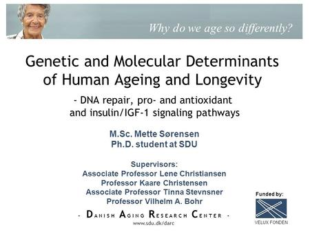 - D A N I S H A G I N G R E S E A R C H C E N T E R - www.sdu.dk/darc Genetic and Molecular Determinants of Human Ageing and Longevity - DNA repair, pro-