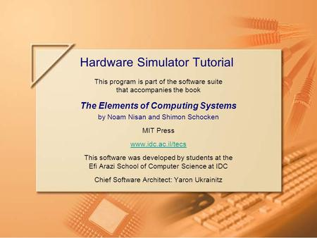 Slide 1/49HW Simulator TutorialTutorial Index www.idc.ac.il/tecs This program is part of the software suite that accompanies the book The Elements of Computing.